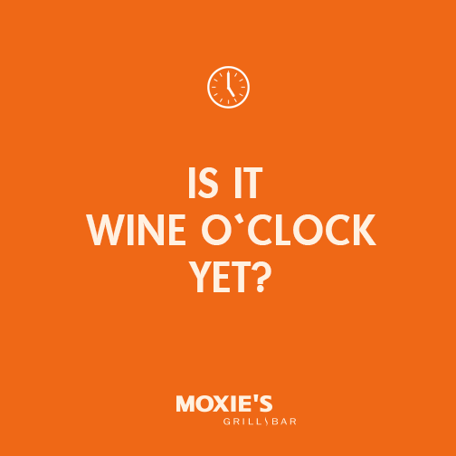 Wine O'Clock at Moxie's Wine Wednesdays