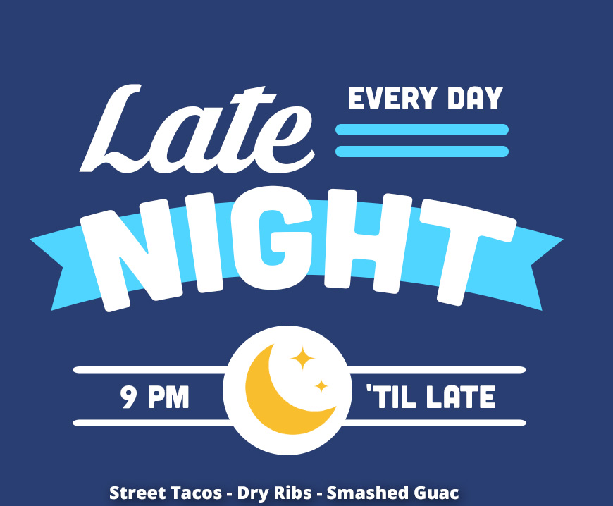 Late Night food and drinks at Moxie's Late Night from 9 to late.
