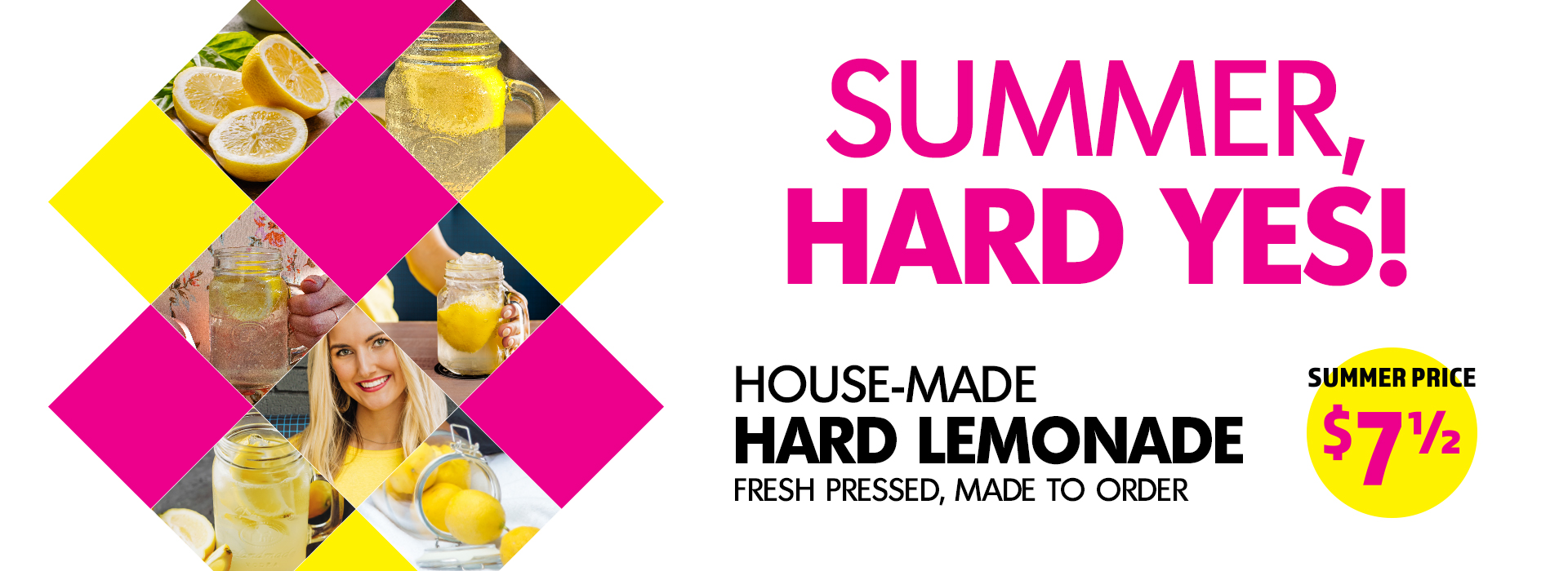 House Made Hard Lemonade. Fresh Pressed, Made to Order